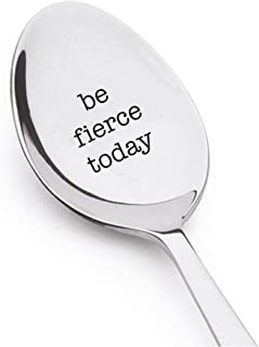 Be Fierce today - Best Selling Gift - coffee spoon or tea spoon - Birthday Gift for Mom - Inspirational Quote for Her - Women's March - gift for her - engraved Spoon – Christmas gifts