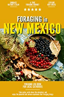 Foraging in New Mexico: Foraging Log Book for Local Backyard Gatherers | Embrace Nature's Calm | A True Journey into the W...