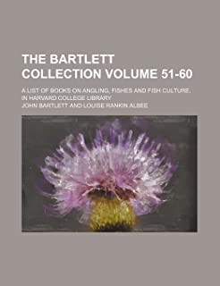 The Bartlett Collection Volume 51-60; A List of Books on Angling, Fishes and Fish Culture, in Harvard College Library