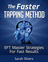 The Faster Tapping Method - EFT Master Strategies For Fast Results: Tapping for weight loss, tapping solution, eft tapping, eft manual, eft abundance