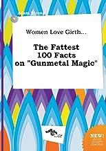 Women Love Girth... the Fattest 100 Facts on Gunmetal Magic