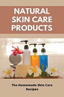 Natural Skin Care Products: The Homemade Skin Care Recipes: Best Natural Lip Balm For Daily Use