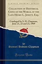 Collection of Historical Coins of the World, of the Late Henry L. Jewett, Esq.: Cataloged by S. H. Chapman, June 21, 22 an...