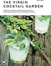 The Virgin Cocktail Garden: Refreshing Mocktails and Botanical Cocktails Made From the Finest Fruits and Herbal Infusions