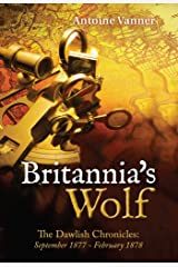 Britannia's Wolf: The Dawlish Chronicles: September 1877 - February 1878 Kindle Edition