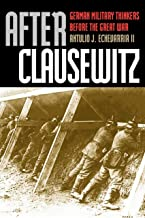 After Clausewitz: German Military Thinkers Before the Great War