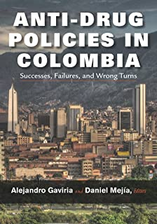 Anti-Drug Policies in Colombia: Successes, Failures, and Wrong Turns (Vanderbilt Center for Latin American Studies Series)