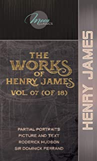 The Works of Henry James, Vol. 07 (of 18): Partial Portraits; Picture and Text; Roderick Hudson; Sir Dominick Ferrand