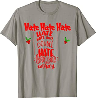Hate Hate Hate Loathe Entirely Christmas Gift T-Shirt