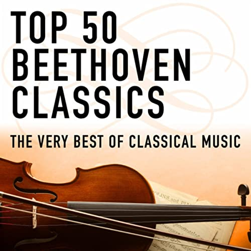 Top 50 Beethoven Classics - The Very Best of Classical Music by