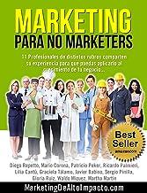Marketing para NO Marketers: 11 Profesionales de distintos rubros comparten sus experiencias para el crecimiento de tu neg...