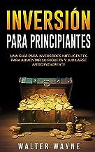 Inversión Para Principiantes: Una Guía Para Inversores Inteligentes Para Aumentar Su Riqueza y Jubilarse Anticipadamente (...