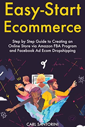 Easy Start Ecommerce: Step by Step Guide to Creating an Online Store via Amazon FBA Program and Facebook Ad Ecom Dropshipping (English Edition)