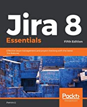 Jira 8 Essentials: Effective issue management and project tracking with the latest Jira features, 5th Edition