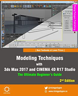 Modeling Techniques with 3ds Max 2017 and CINEMA 4D R17 Studio - The Ultimate Beginner's Guide