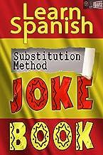 Learn Spanish Substitution Method Joke Book: (Bumper collection of diglot weave jokes, beginner, intermediate, advanced) (...