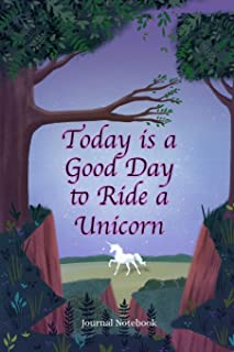 Today is a Good Day to Ride a Unicorn Journal Notebook