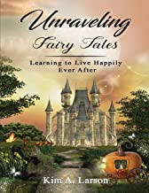 Unraveling Fairy Tales: Learning to Live Happily Ever After: Bible Study Book