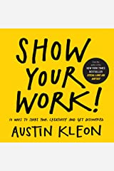 Show Your Work!: 10 Ways to Share Your Creativity and Get Discovered (Austin Kleon) (English Edition) eBook Kindle