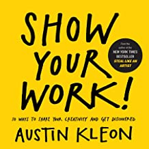 Show Your Work!: 10 Ways to Share Your Creativity and Get Discovered (Austin Kleon) (English Edition)