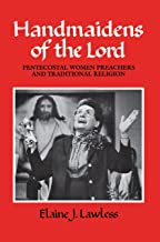 Handmaidens of the Lord: Pentecostal Women Preachers and Traditional Religion (Publications of the American Folklore Society)