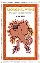 Aboriginal Myths: Tales Of The Dreamtime