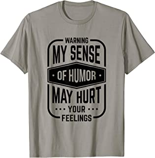 My Humor May Hurt Your Feelings - Funny Sassy Gift T-Shirt