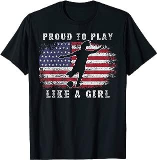 American Flag Proud To Play Like a Girl USA Women Soccer Fan T-Shirt
