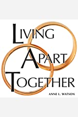Living Apart Together: A Unique Path to Marital Happiness, or The Joy of Sharing Lives Without Sharing an Address Kindle Edition
