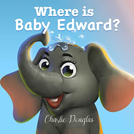 Where Is Baby Edward?: A Bedtime Story Designed to Help Children Get to Sleep: Baby Edward Stories, Book 1