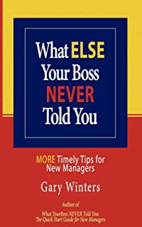 What ELSE Your Boss Never Told You: More Timely Tips for New Managers