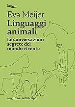 Linguaggi animali: Le conversazioni segrete del mondo vivente (saggi   terra) (Italian Edition)