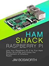 Ham Shack Raspberry Pi: Use Your Raspberry Pi 3 for Fun Ham Radio Activities and Enjoy the Excitement of Amateur Radio