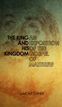 The KING and His Kingdom: An Exposition of Matthew