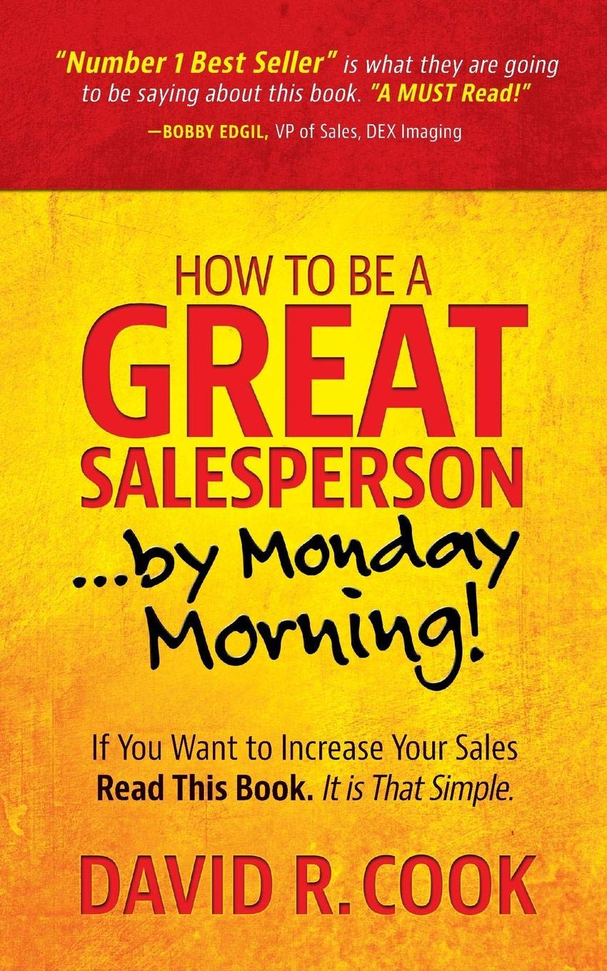 Image OfHow To Be A GREAT Salesperson...By Monday Morning!: If You Want To Increase Your Sales Read This Book. It Is That Simple