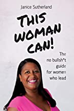 This Woman Can: The no bullsh*t guide for women who lead