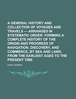 A General History and Collection of Voyages and Travels - Volume 09 Arranged in Systematic Order; Forming a Complete Histo...