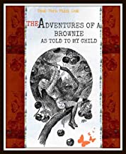 The Adventures of a Brownie: As told to My Child (The Classic Fantasy Literature of Elves for Children)