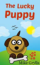 Books For Kids: The Lucky Puppy: Bedtime Stories For Kids Ages 3-8 (Kids Books - Bedtime Stories For Kids - Children's Books - Free Stories)