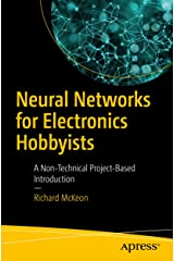 Neural Networks for Electronics Hobbyists: A Non-Technical Project-Based Introduction Kindle Edition