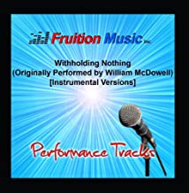 Withholding Nothing Originally Performed by William McDowell Instrumental Versions