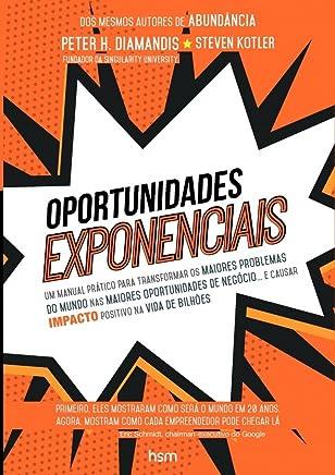 Oportunidades Exponenciais. Um Manual Prático Para Transformar os Maiores Problemas do Mundo nas Maiores Oportunidades de Negócios: Um Manual Prático ... E Causar Impacto Positivo Na Vida De Bilhões