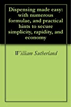 Dispensing made easy: with numerous formulae, and practical hints to secure simplicity, rapidity, and economy
