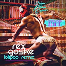 Candy Crush Doin' It (Rex Goske Lollipop Remix)