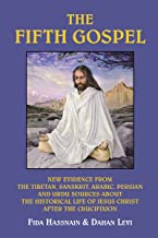 The Fifth Gospel: New Evidence from the Tibetan, Sanskrit, Arabic, Persian and Urdu Sources About the Historical Life of Jesus Christ After the Crucifixion