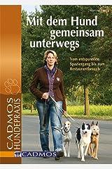 Mit dem Hund gemeinsam unterwegs: Vom entspannten Spaziergang bis zum Restaurantbesuch (Cadmos Hundewelt) Kindle Ausgabe