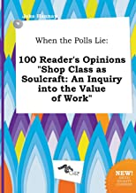 When the Polls Lie: 100 Reader's Opinions Shop Class as Soulcraft: An Inquiry Into the Value of Work