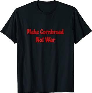 Make Cornbread Not War T-Shirt