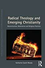 Radical Theology and Emerging Christianity: Deconstruction, Materialism and Religious Practices (Intensities: Contemporary Continental Philosophy of Religion)