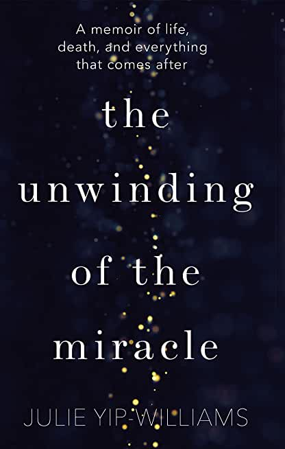 The Unwinding of the Miracle: A memoir of life, death and everything that comes after (English Edition)